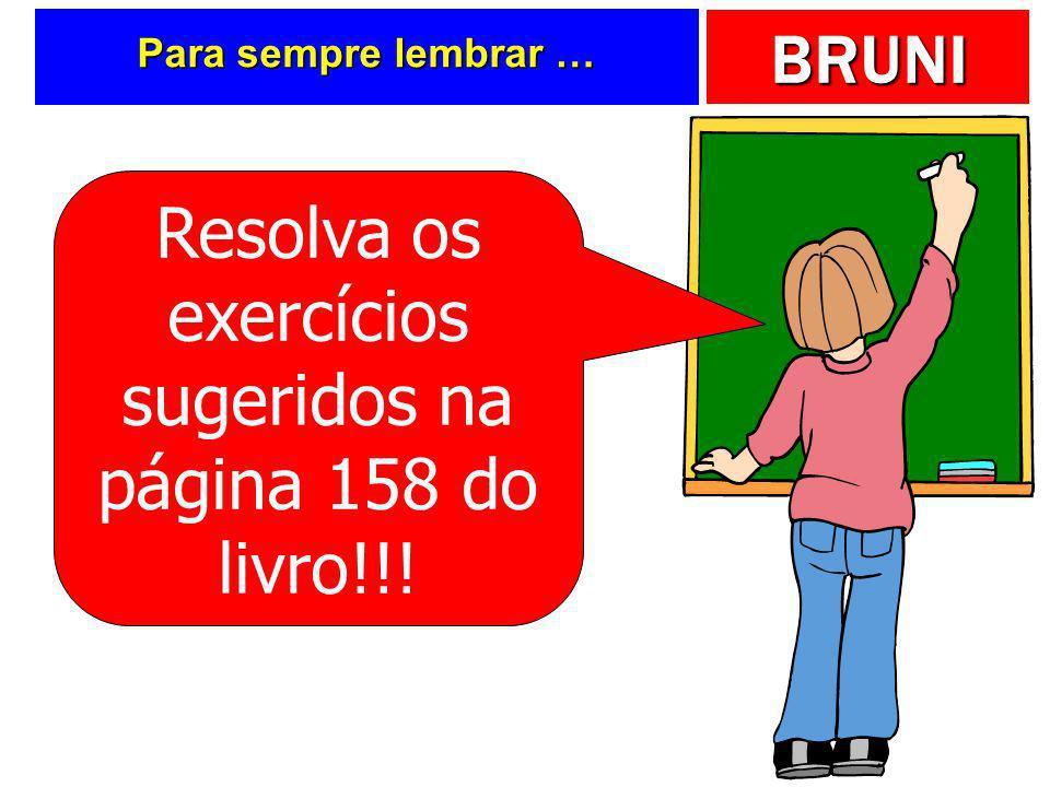 Resolva os exercícios sugeridos na página 158 do livro!!!