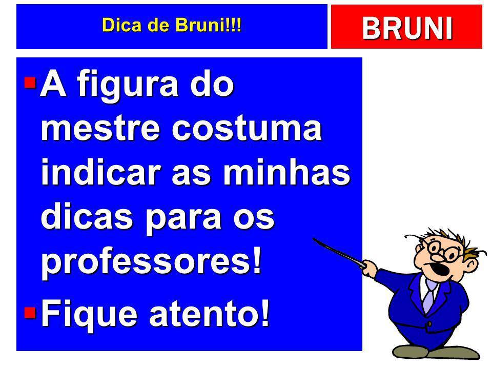 Dica de Bruni!!!A figura do mestre costuma indicar as minhas dicas para os professores.