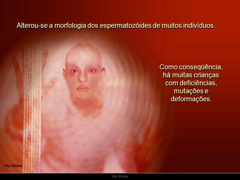 Alterou-se a morfologia dos espermatozóides de muitos indivíduos.