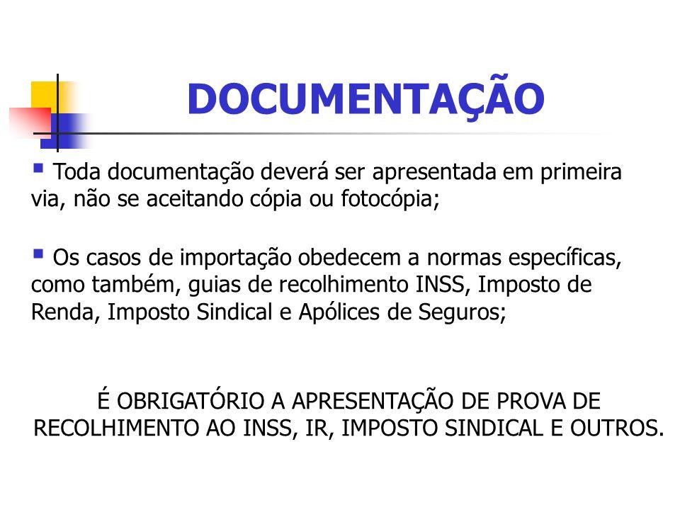 DOCUMENTAÇÃO Toda documentação deverá ser apresentada em primeira via, não se aceitando cópia ou fotocópia;