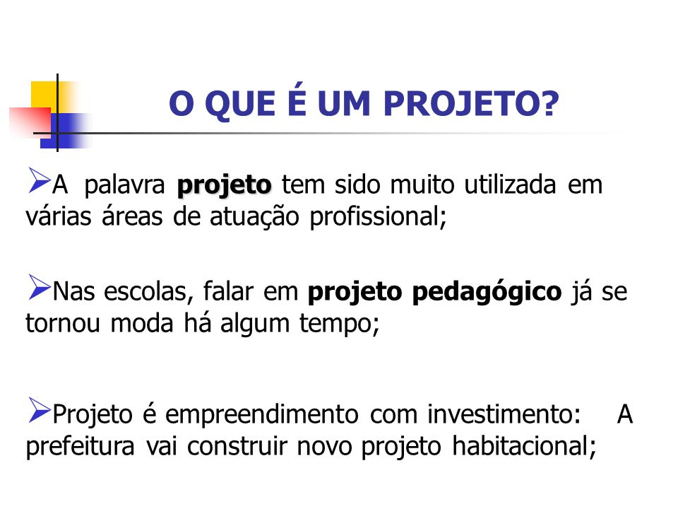 O QUE É UM PROJETO A palavra projeto tem sido muito utilizada em várias áreas de atuação profissional;