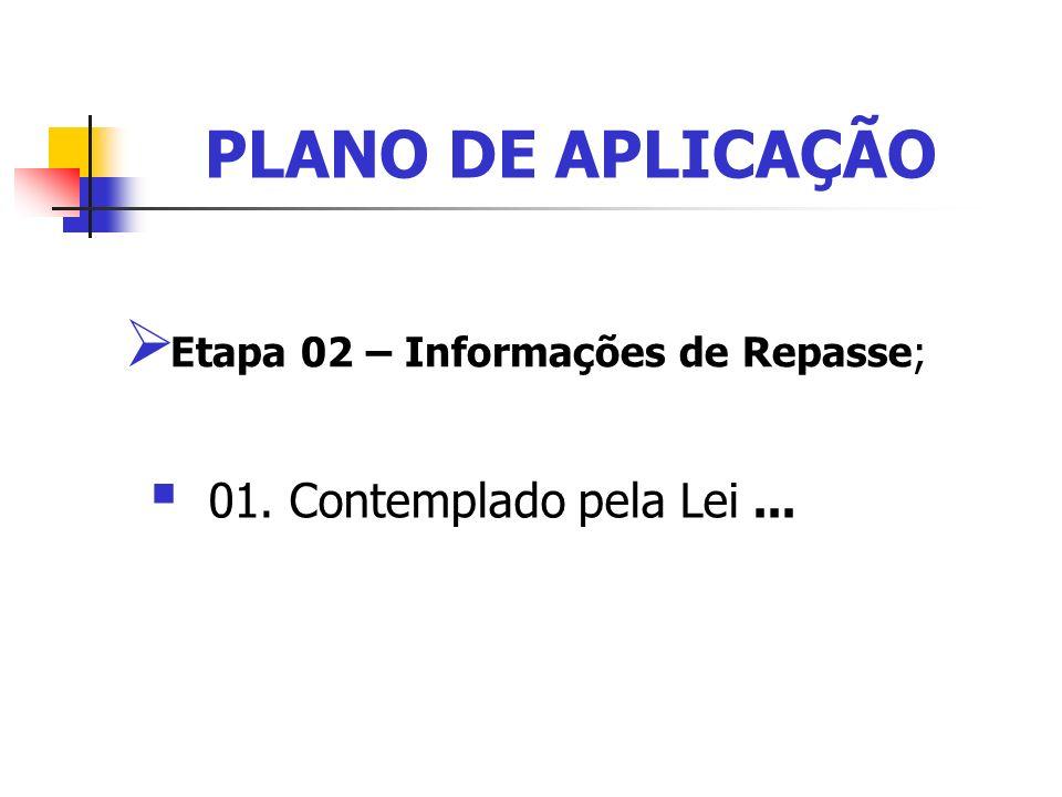 PLANO DE APLICAÇÃO Etapa 02 – Informações de Repasse;