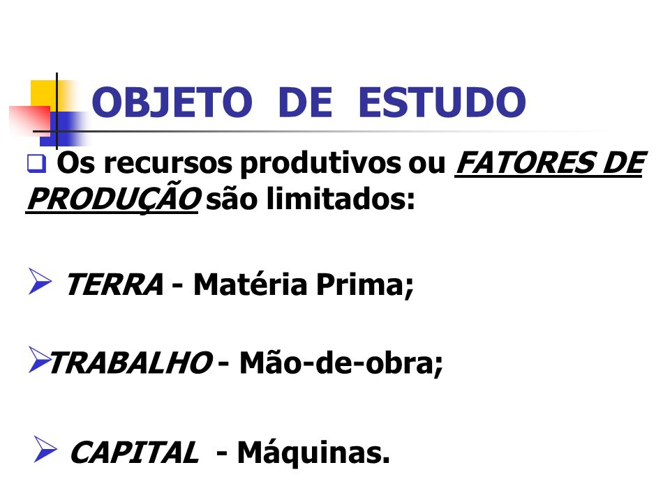 OBJETO DE ESTUDO TERRA - Matéria Prima; TRABALHO - Mão-de-obra;