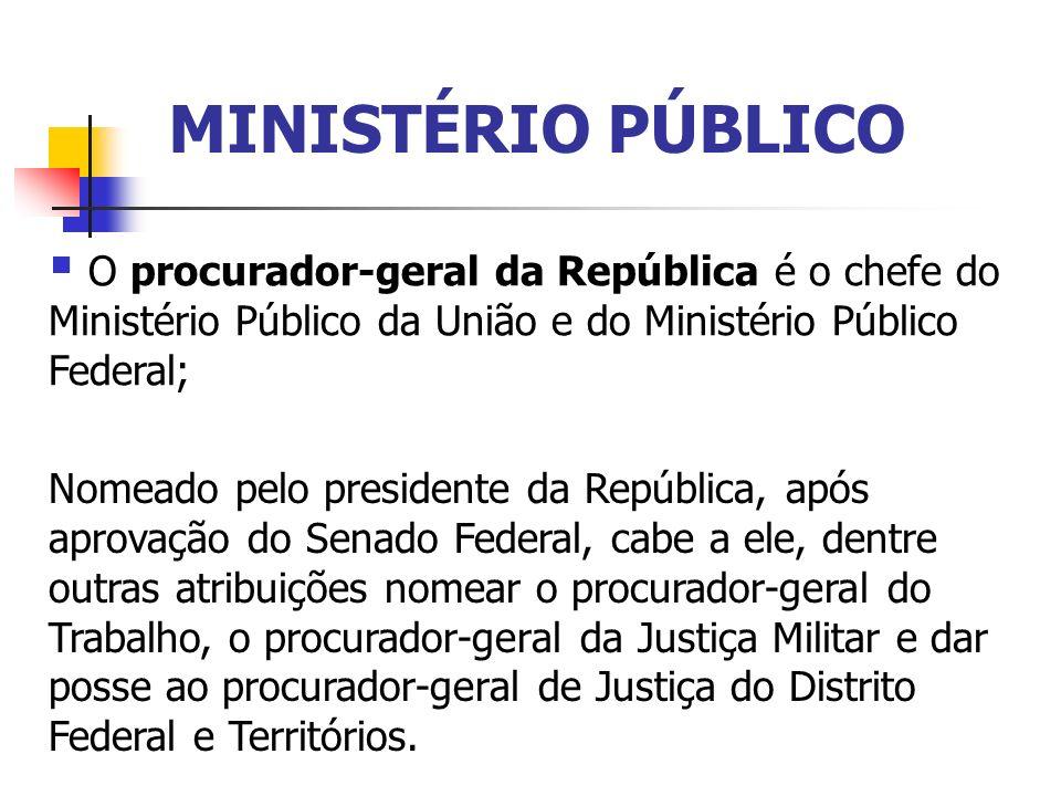 MINISTÉRIO PÚBLICOO procurador-geral da República é o chefe do Ministério Público da União e do Ministério Público Federal;