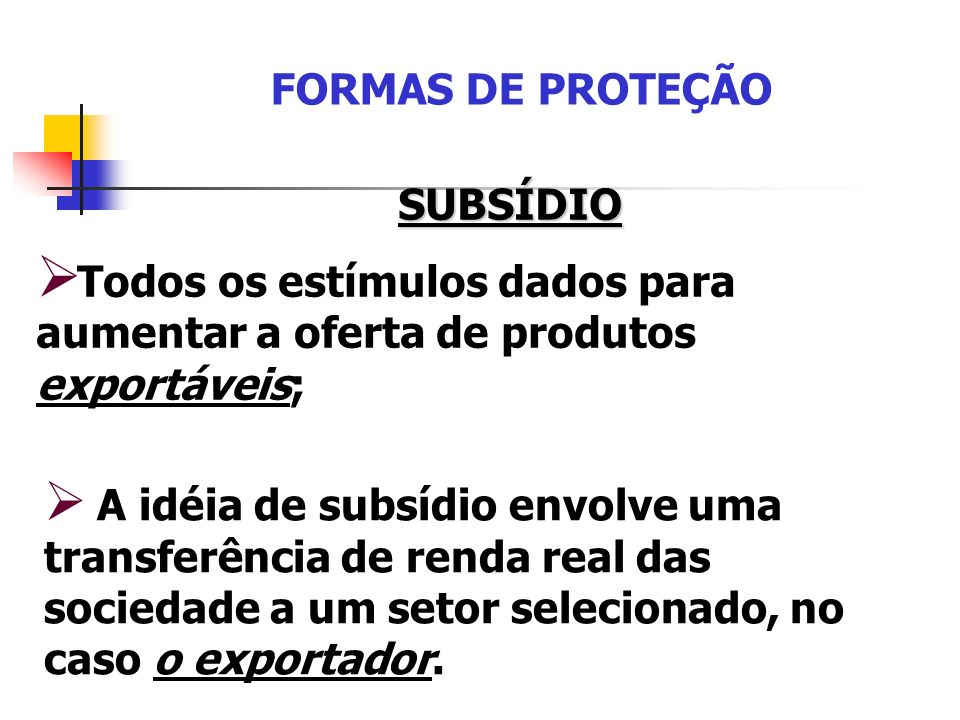 FORMAS DE PROTEÇÃO SUBSÍDIO. Todos os estímulos dados para aumentar a oferta de produtos exportáveis;