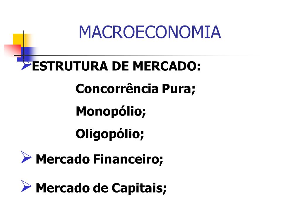 MACROECONOMIA ESTRUTURA DE MERCADO: Concorrência Pura; Monopólio;