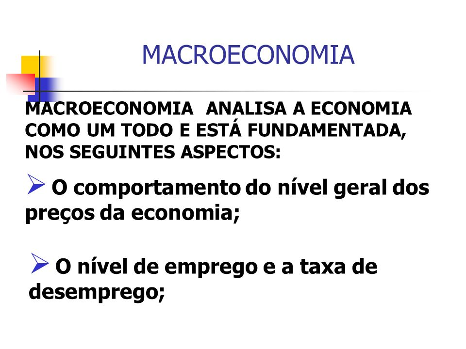 MACROECONOMIA O comportamento do nível geral dos preços da economia;