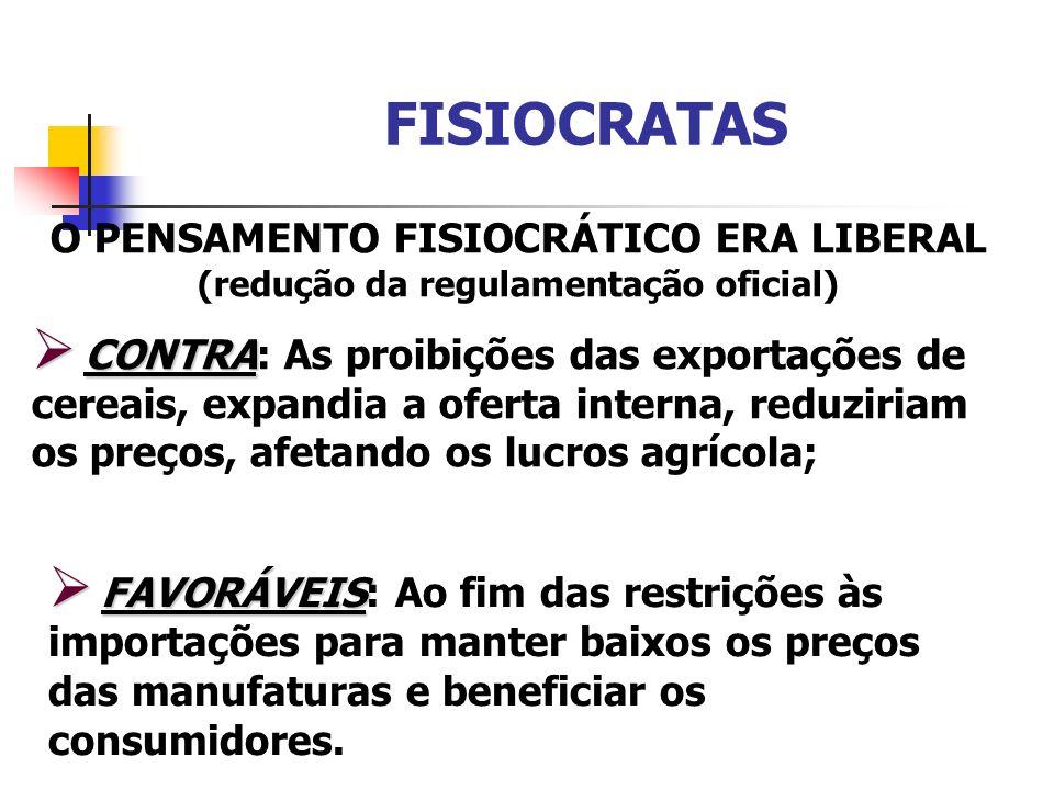 FISIOCRATASO PENSAMENTO FISIOCRÁTICO ERA LIBERAL (redução da regulamentação oficial)
