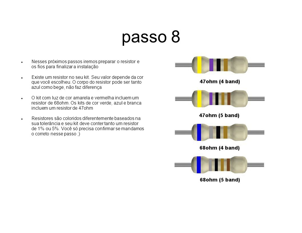 passo 8 Nesses próximos passos iremos preparar o resistor e os fios para finalizar a instalação.