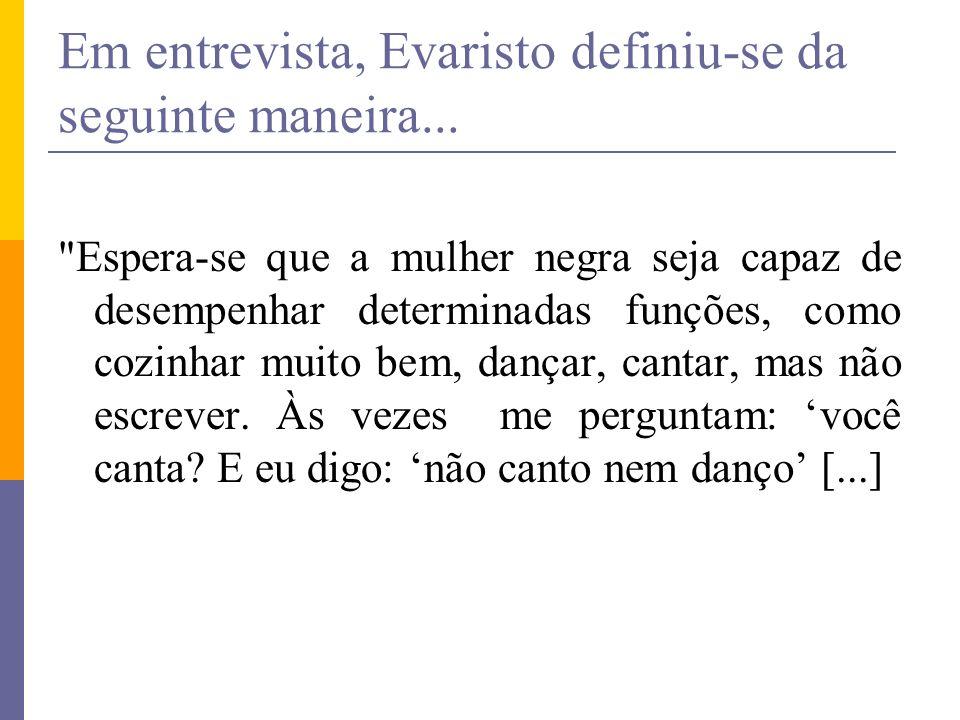 Em entrevista, Evaristo definiu-se da seguinte maneira...