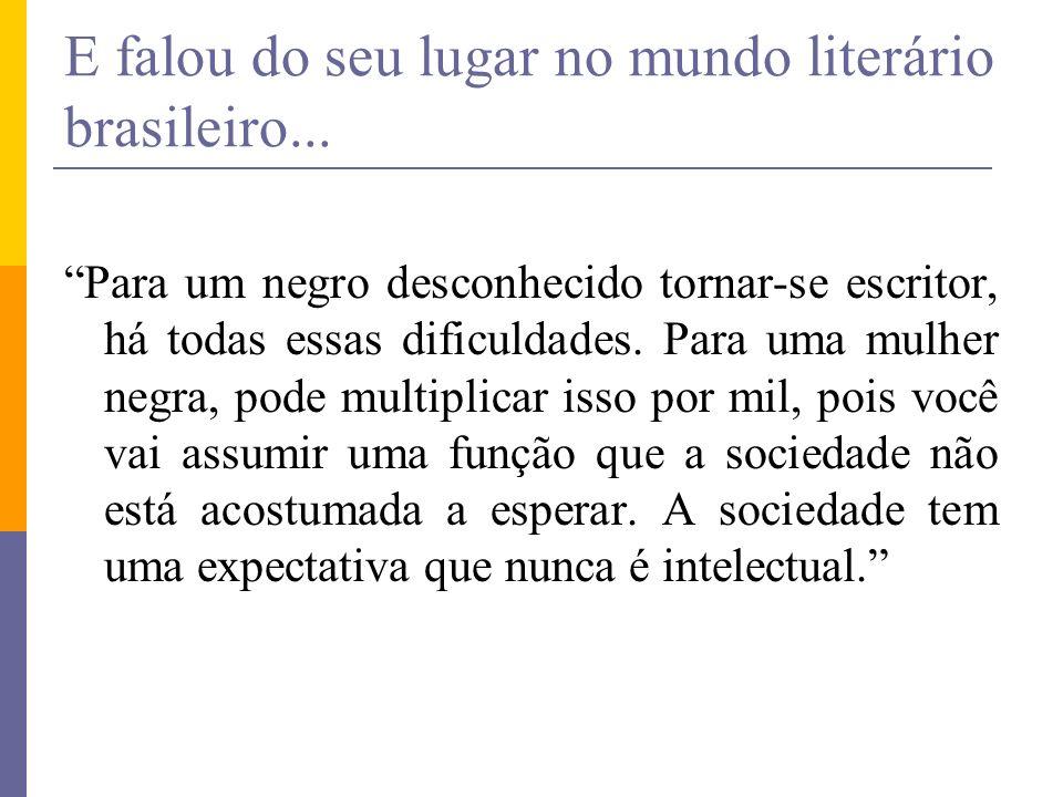 E falou do seu lugar no mundo literário brasileiro...