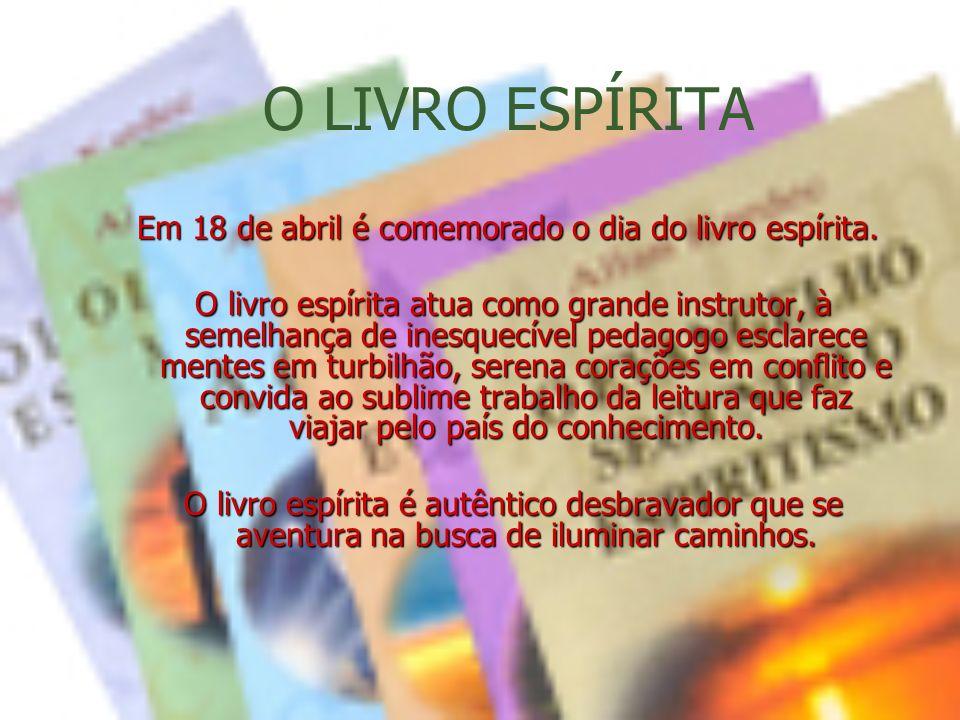 Em 18 de abril é comemorado o dia do livro espírita.