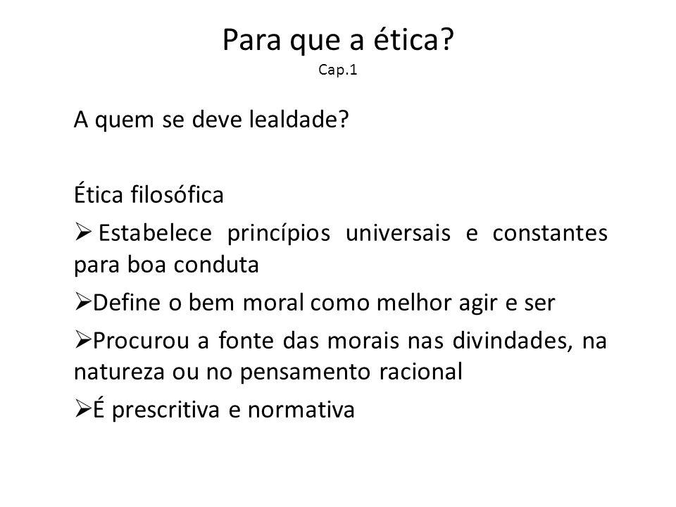 Para que a ética Cap.1 A quem se deve lealdade Ética filosófica
