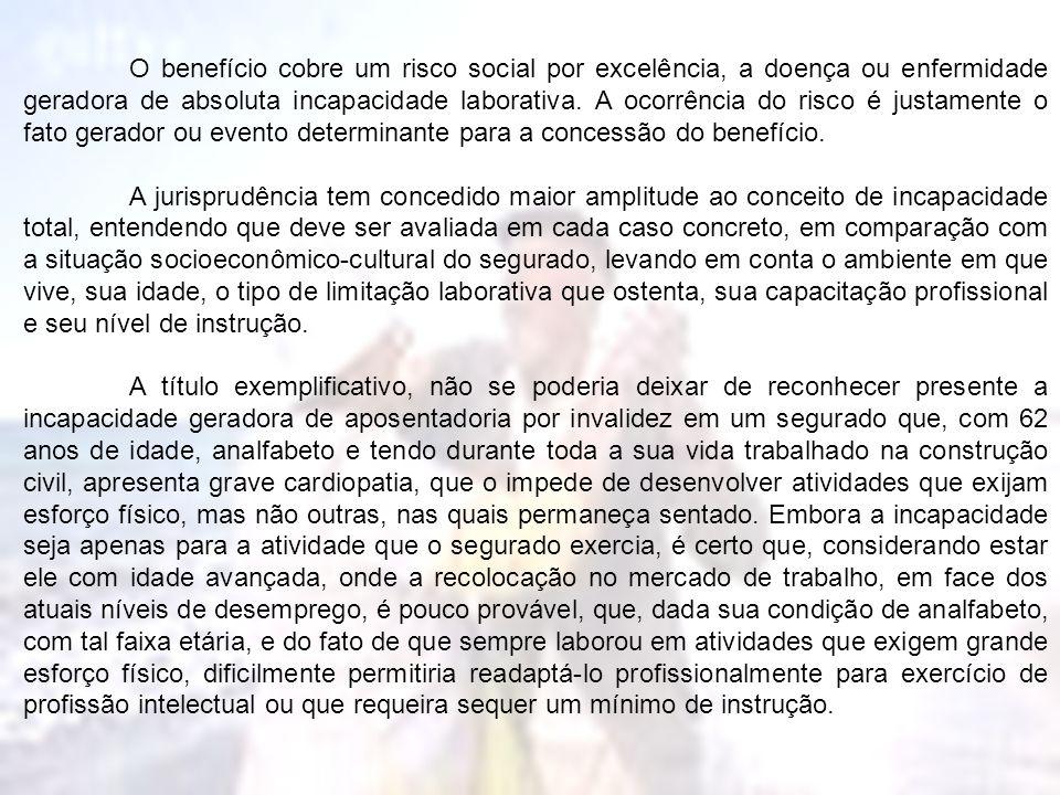 O benefício cobre um risco social por excelência, a doença ou enfermidade geradora de absoluta incapacidade laborativa. A ocorrência do risco é justamente o fato gerador ou evento determinante para a concessão do benefício.