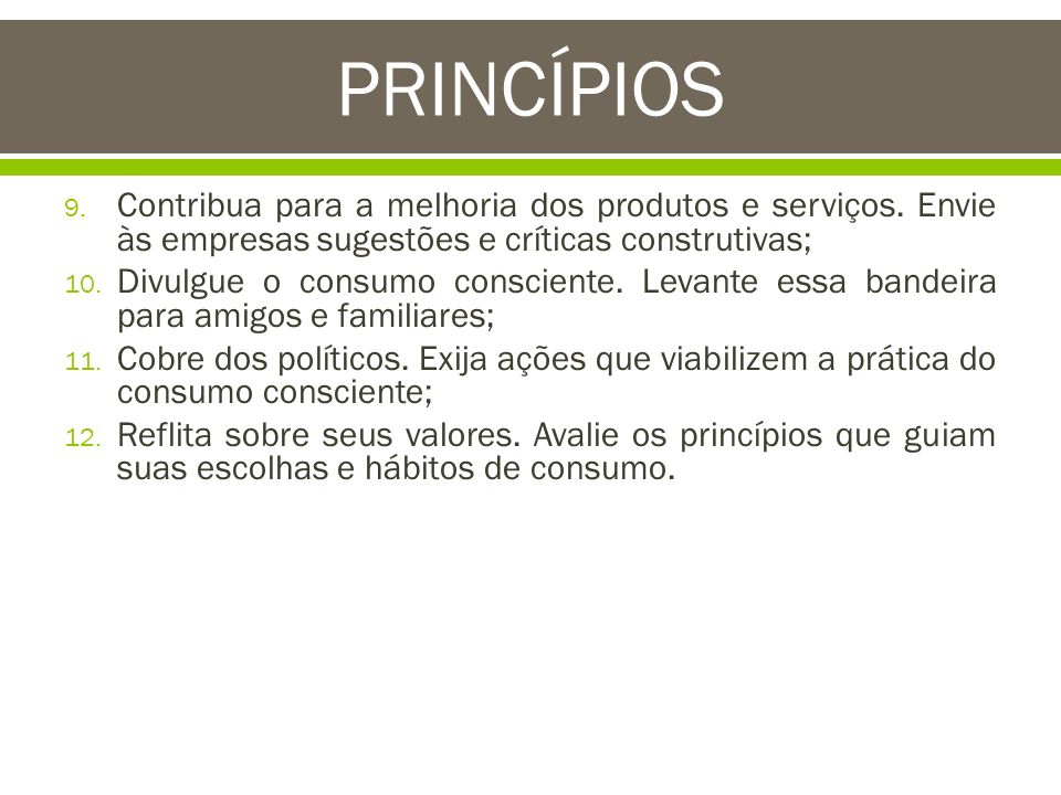 PRINCÍPIOS Contribua para a melhoria dos produtos e serviços. Envie às empresas sugestões e críticas construtivas;