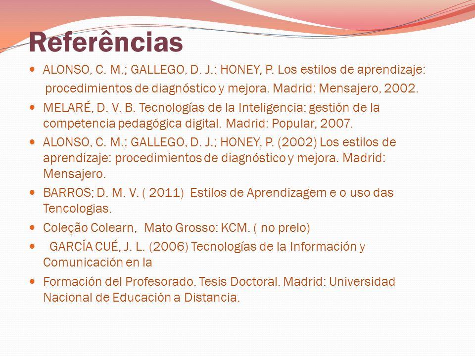 ReferênciasALONSO, C. M.; GALLEGO, D. J.; HONEY, P. Los estilos de aprendizaje: procedimientos de diagnóstico y mejora. Madrid: Mensajero, 2002.