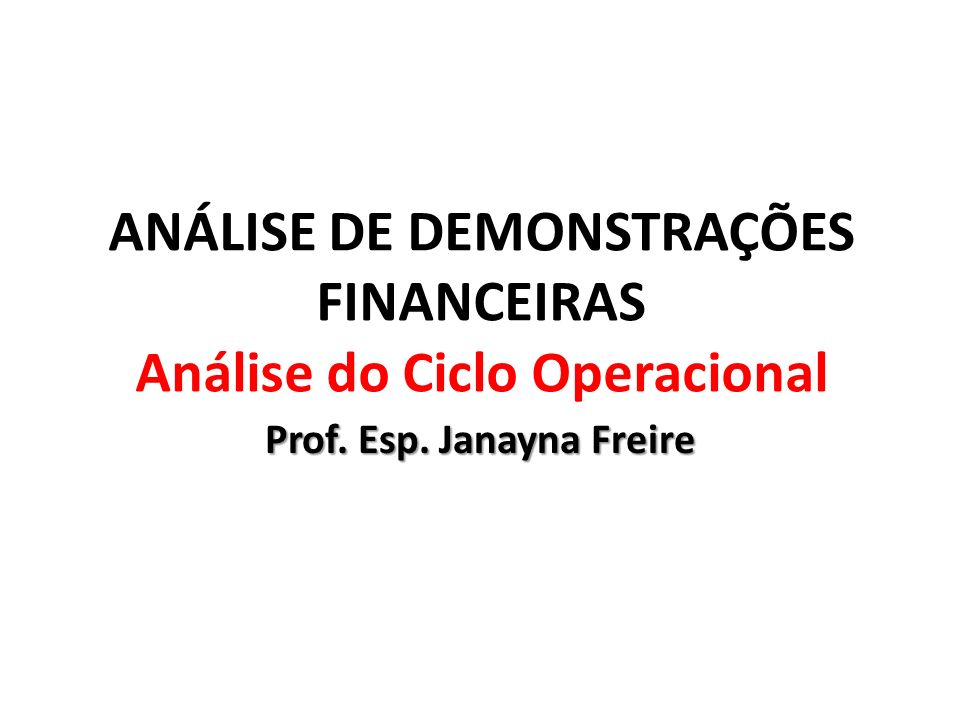 ANÁLISE DE DEMONSTRAÇÕES FINANCEIRAS Análise do Ciclo Operacional