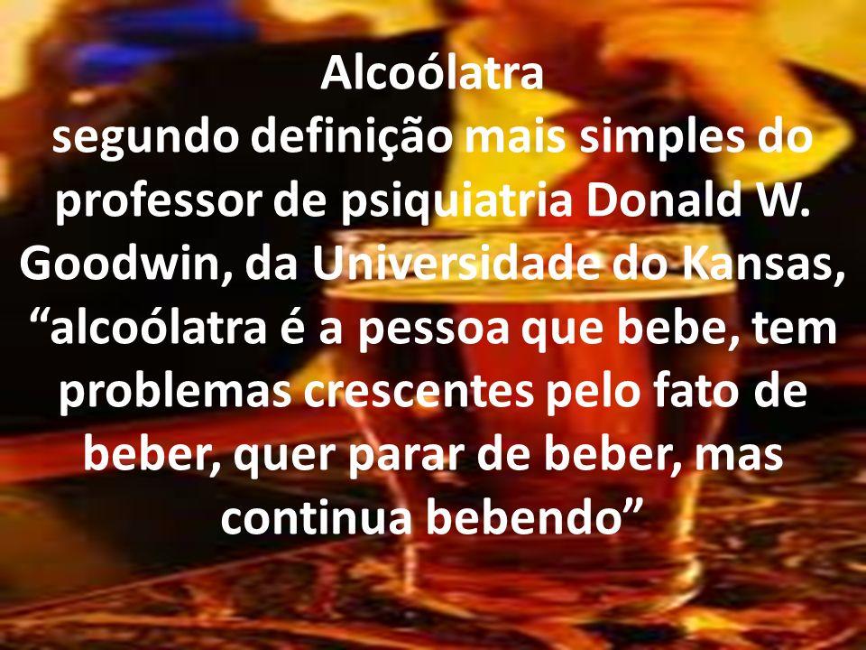 Alcoólatra segundo definição mais simples do professor de psiquiatria Donald W.