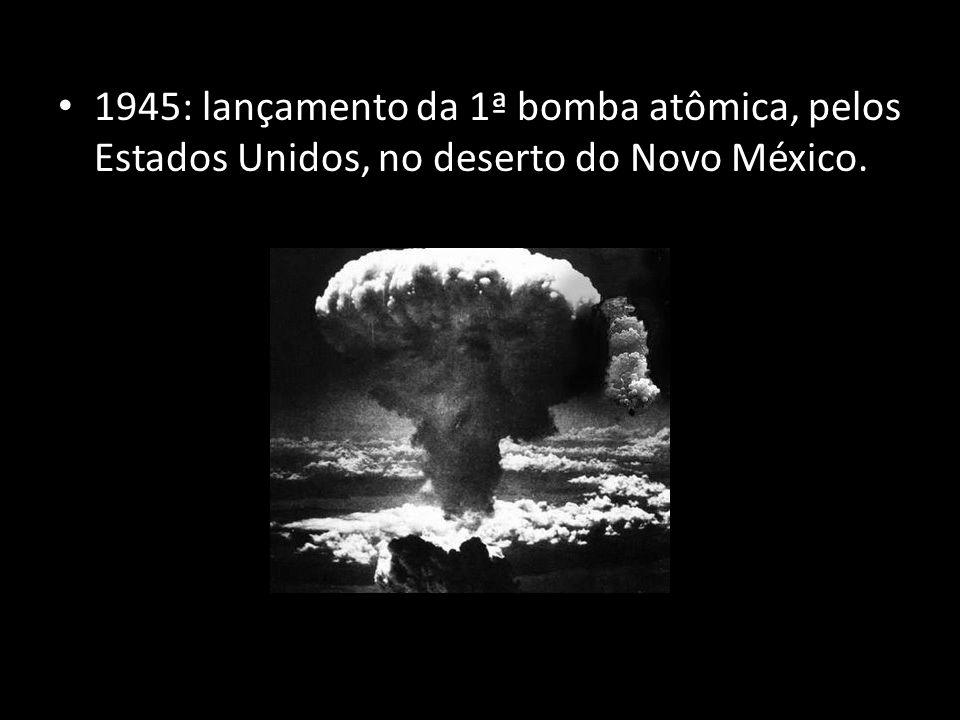 1945: lançamento da 1ª bomba atômica, pelos Estados Unidos, no deserto do Novo México.