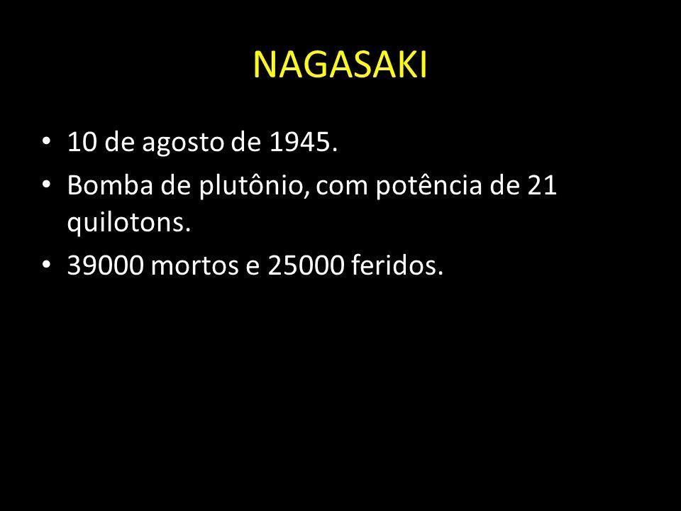 NAGASAKI 10 de agosto de 1945. Bomba de plutônio, com potência de 21 quilotons.