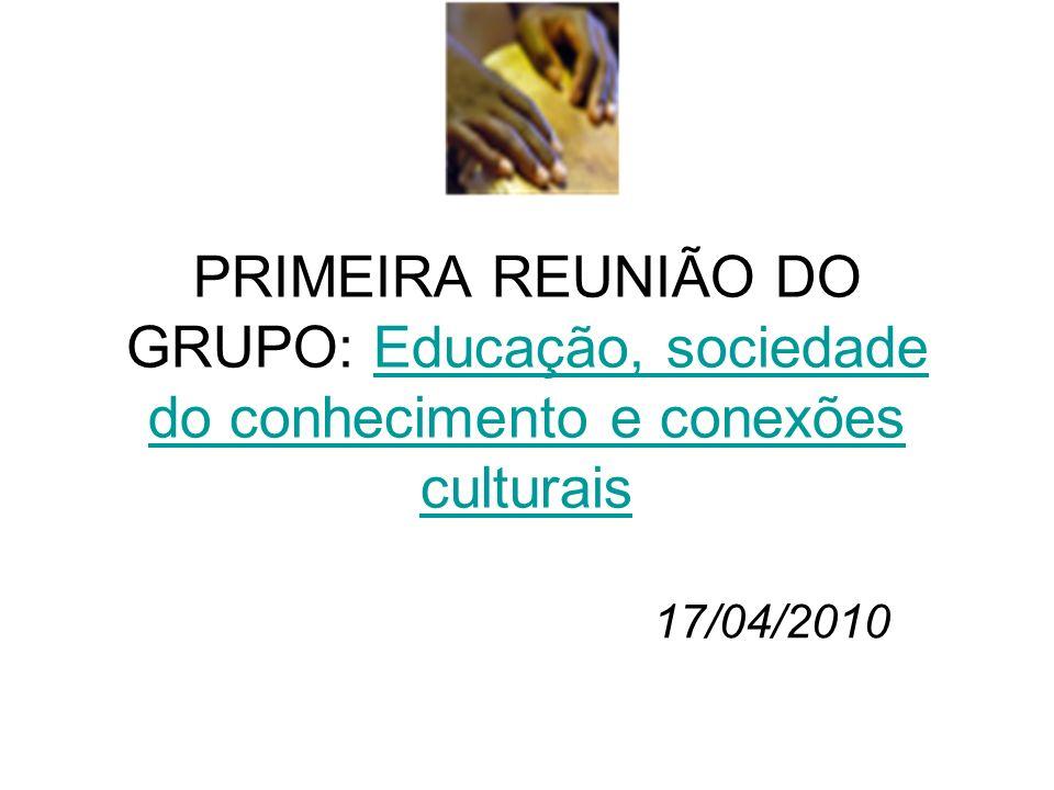 PRIMEIRA REUNIÃO DO GRUPO: Educação, sociedade do conhecimento e conexões culturais