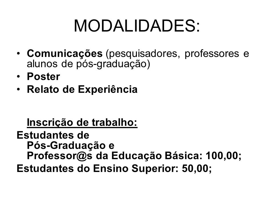 MODALIDADES:Comunicações (pesquisadores, professores e alunos de pós-graduação) Poster. Relato de Experiência.