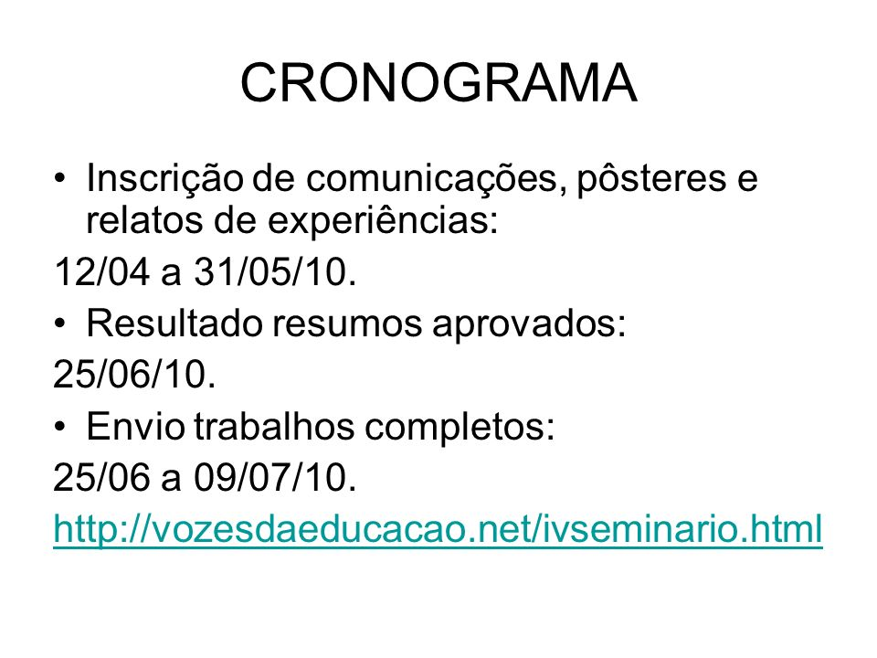 CRONOGRAMA Inscrição de comunicações, pôsteres e relatos de experiências: 12/04 a 31/05/10. Resultado resumos aprovados:
