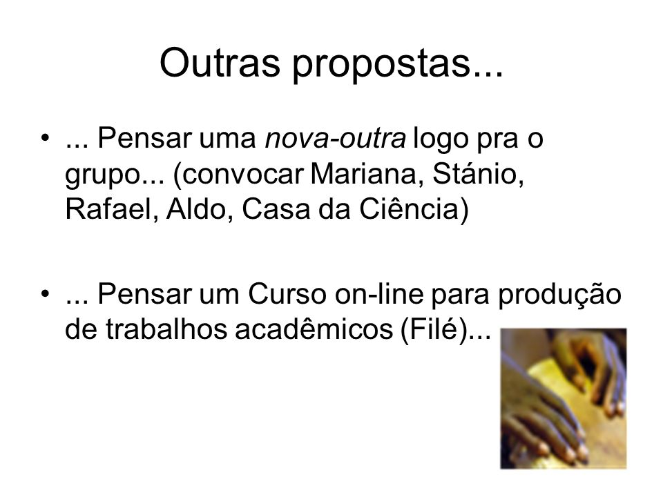 Outras propostas...... Pensar uma nova-outra logo pra o grupo... (convocar Mariana, Stánio, Rafael, Aldo, Casa da Ciência)