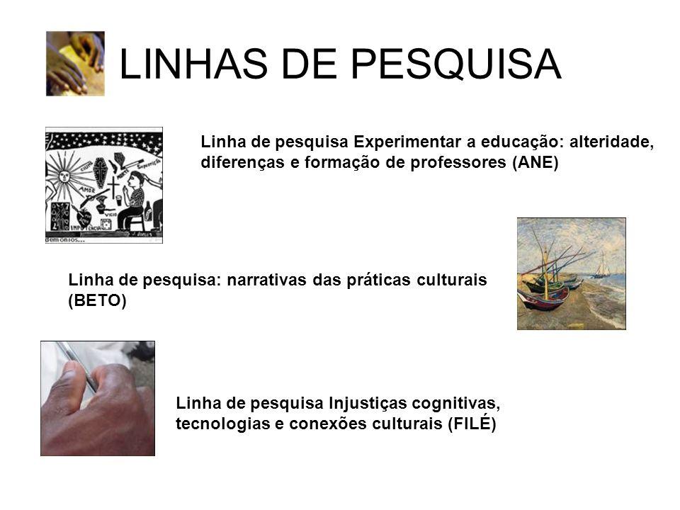 LINHAS DE PESQUISA Linha de pesquisa Experimentar a educação: alteridade, diferenças e formação de professores (ANE)