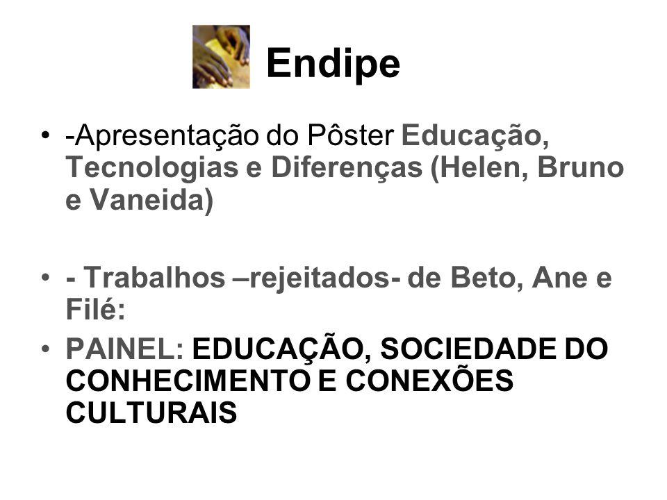 Endipe -Apresentação do Pôster Educação, Tecnologias e Diferenças (Helen, Bruno e Vaneida) - Trabalhos –rejeitados- de Beto, Ane e Filé: