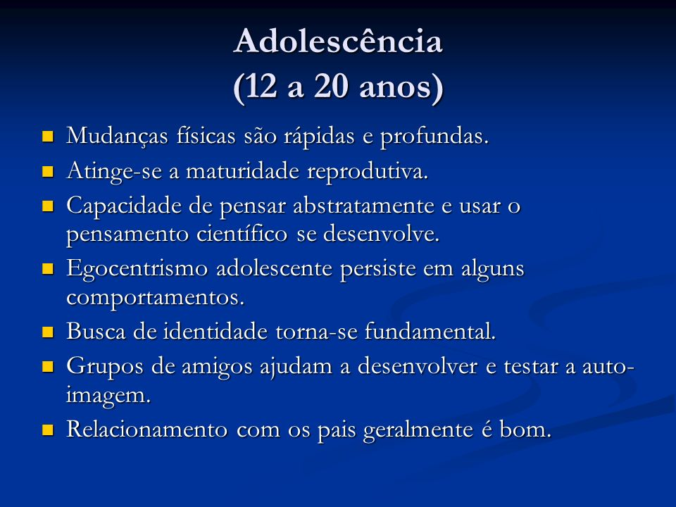 Adolescência (12 a 20 anos) Mudanças físicas são rápidas e profundas.