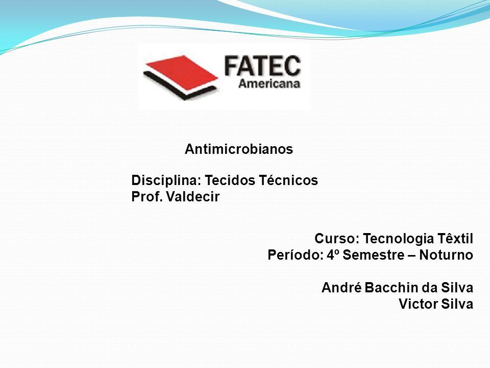 Antimicrobianos Disciplina: Tecidos Técnicos. Prof. Valdecir. Curso: Tecnologia Têxtil. Período: 4º Semestre – Noturno.