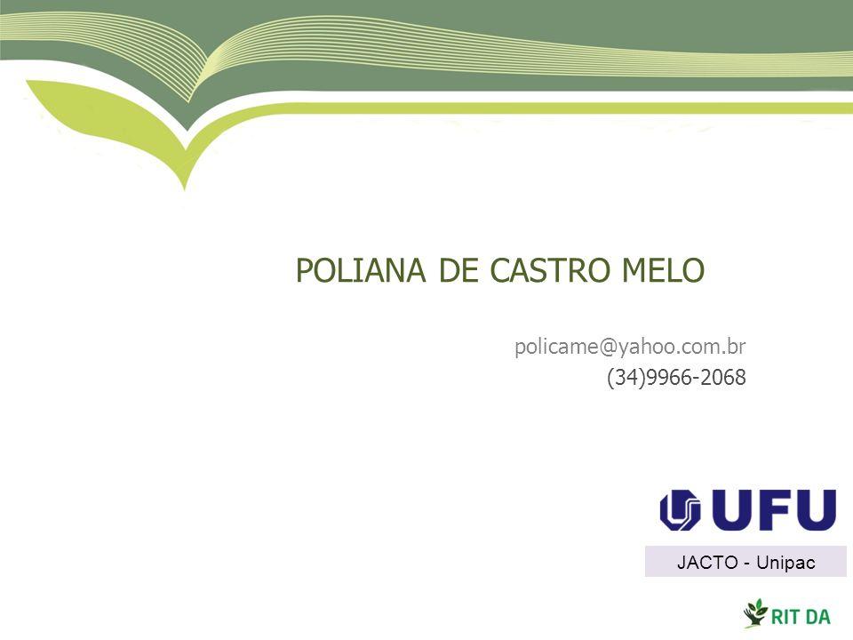 POLIANA DE CASTRO MELO policame@yahoo.com.br (34)9966-2068