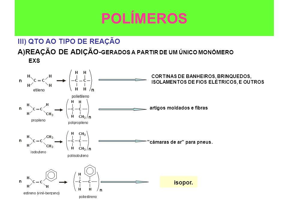 POLÍMEROS III) QTO AO TIPO DE REAÇÃO