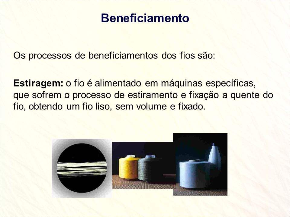 Beneficiamento Os processos de beneficiamentos dos fios são:
