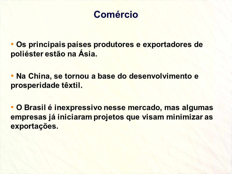 Comércio Os principais países produtores e exportadores de poliéster estão na Ásia.