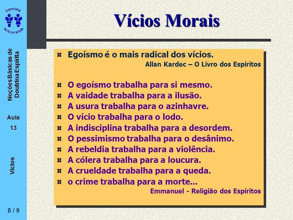 Vícios Morais Egoísmo é o mais radical dos vícios.