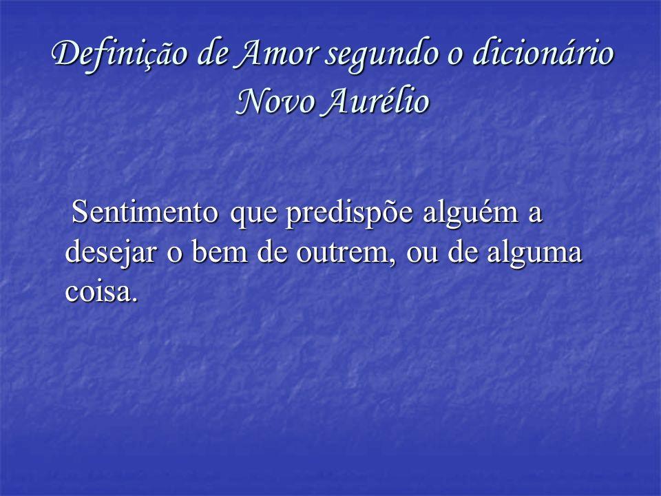 Definição de Amor segundo o dicionário Novo Aurélio