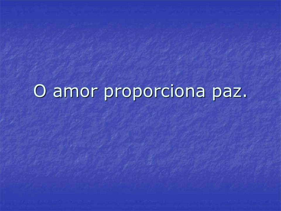 O amor proporciona paz.