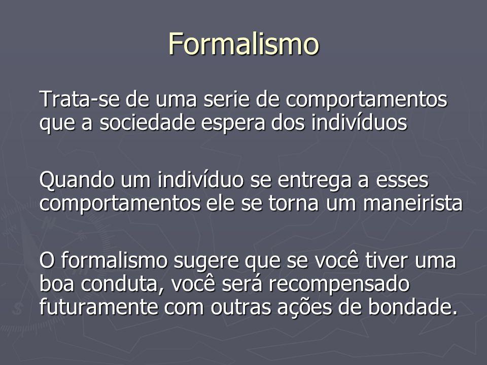 Formalismo Trata-se de uma serie de comportamentos que a sociedade espera dos indivíduos.