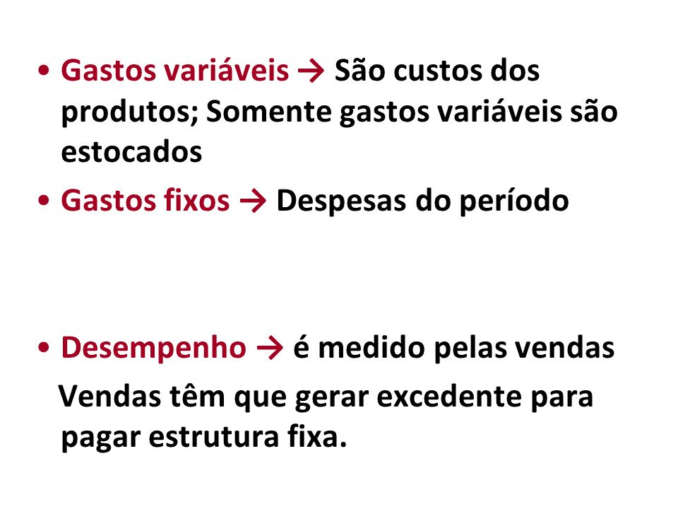 Gastos variáveis → São custos dos produtos; Somente gastos variáveis são estocados
