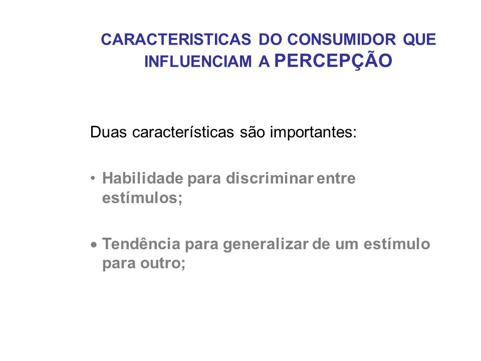 CARACTERISTICAS DO CONSUMIDOR QUE INFLUENCIAM A PERCEPÇÃO