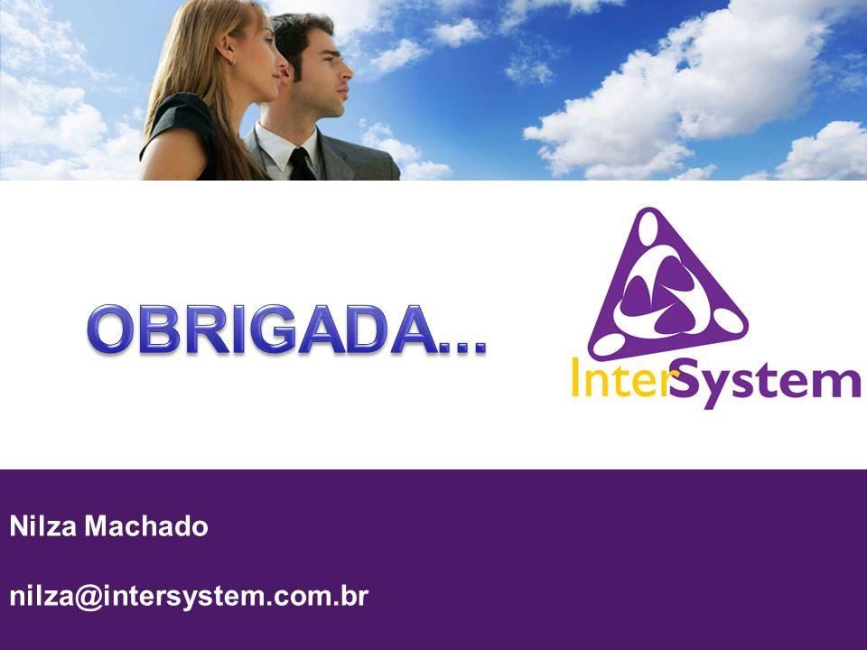 OBRIGADA... Nilza Machado nilza@intersystem.com.br