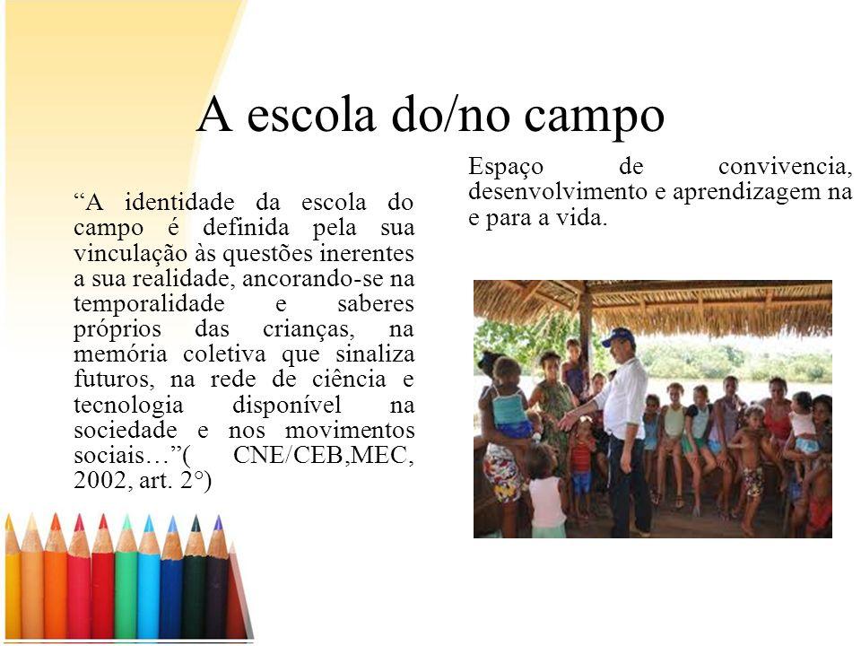 A escola do/no campo Espaço de convivencia, desenvolvimento e aprendizagem na e para a vida.