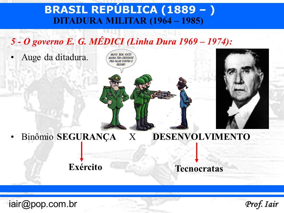 5 - O governo E. G. MÉDICI (Linha Dura 1969 – 1974):