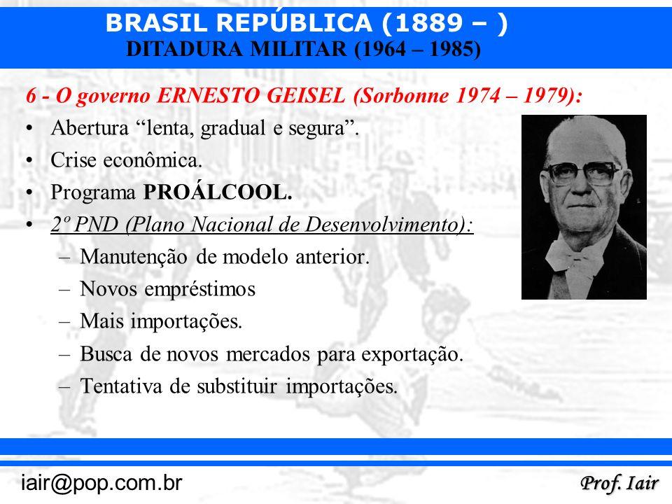 6 - O governo ERNESTO GEISEL (Sorbonne 1974 – 1979):