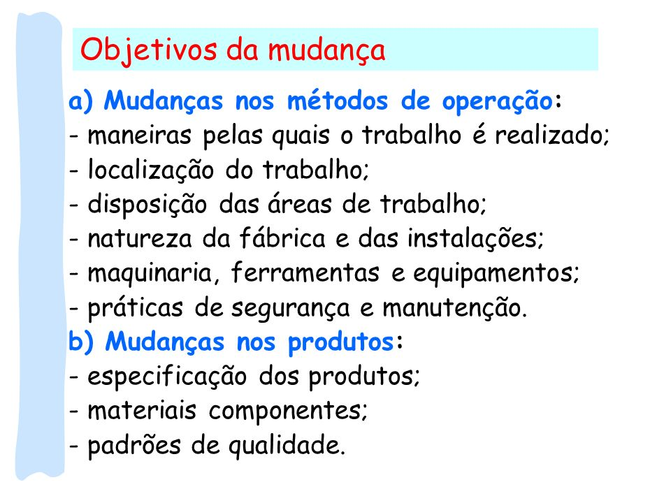 Objetivos da mudança a) Mudanças nos métodos de operação: