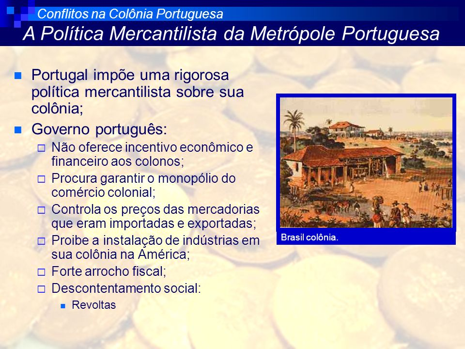 Portugal impõe uma rigorosa política mercantilista sobre sua colônia;
