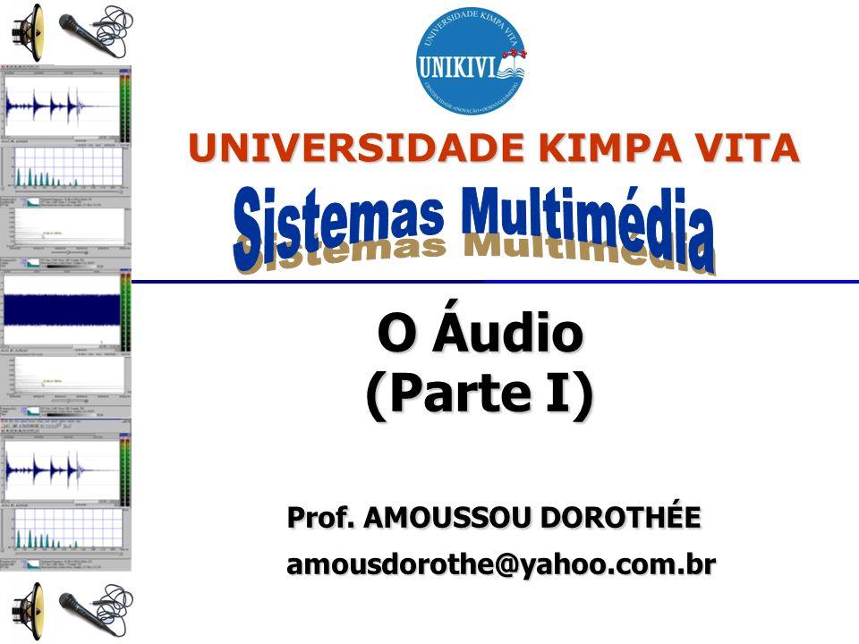 O Áudio (Parte I) Prof. AMOUSSOU DOROTHÉE amousdorothe@yahoo.com.br