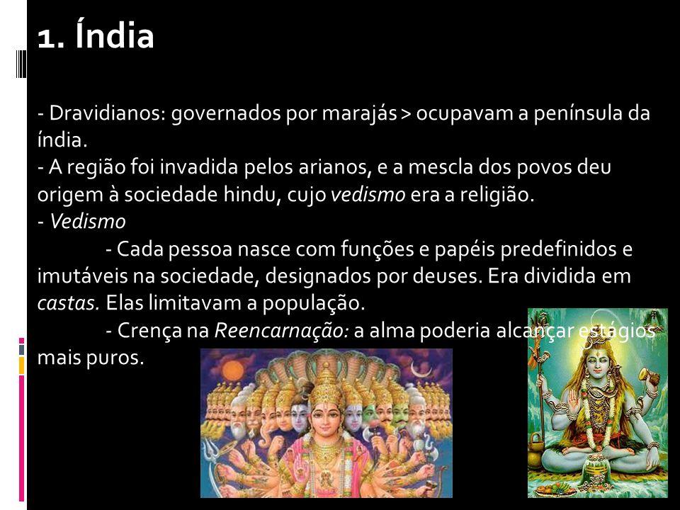 1. Índia - Dravidianos: governados por marajás > ocupavam a península da índia.